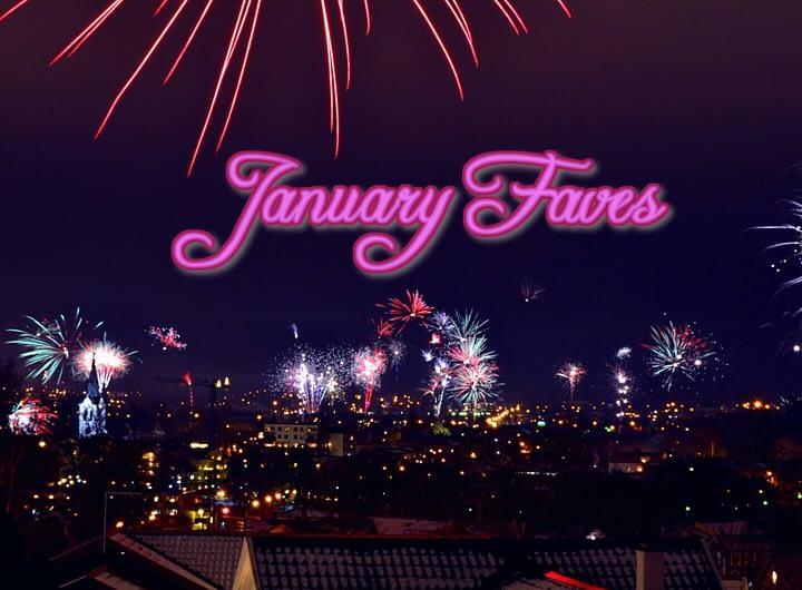 January faves